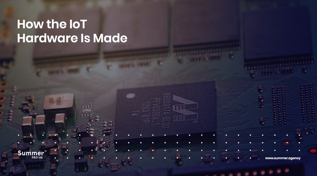 How the IoT Hardware Is Made | Summer Agency